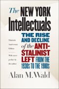 The New York Intellectuals, Thirtieth Anniversary Edition: The Rise and Decline of the Anti-Stalinist Left from the 1930s to the 1980s