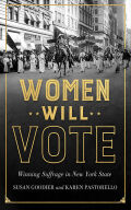 Women Will Vote: Winning Suffrage in New York State