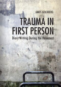 Trauma in First Person: Diary Writing During the Holocaust