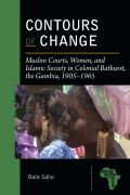 Contours of Change: Muslim Courts, Women, and Islamic Society in Colonial Bathurst, the Gambia, 1905-1965