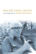 Our God Loves Justice: An Introduction to Helmut Gollwitzer