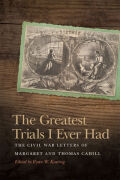 The Greatest Trials I Ever Had: The Civil War Letters of Margaret and Thomas Cahill
