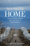 No Path Home: Humanitarian Camps and the Grief of Displacement