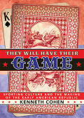 They Will Have Their Game: Sporting Culture and the Making of the Early American Republic