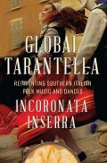 Global Tarantella: Reinventing Southern Italian Folk Music and Dances