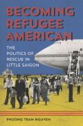 Becoming Refugee American: The Politics of Rescue in Little Saigon