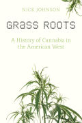 Grass Roots: A History of Cannabis in the American West