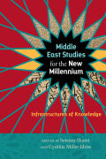 Middle East Studies for the New Millennium: Infrastructures of Knowledge