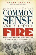Common Sense and a Little Fire, Second Edition: Women and Working-Class Politics in the United States, 1900-1965