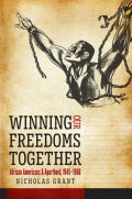 Winning Our Freedoms Together: African Americans and Apartheid, 1945–1960