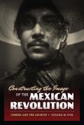 Constructing the Image of the Mexican Revolution cover