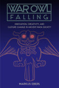 War Owl Falling: Innovation, Creativity, and Culture Change in Ancient Maya Society