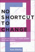 No Shortcut to Change: An Unlikely Path to a More Gender Equitable World