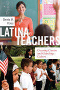 Latina Teachers: Creating Careers and Guarding Culture