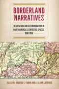 Borderland Narratives: Negotiation and Accommodation in North America's Contested Spaces, 1500-1850
