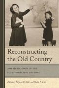 Reconstructing the Old Country: American Jewry in the Post-Holocaust Decades
