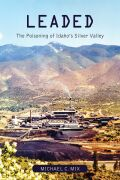 Leaded: The Poisoning of Idaho's Silver Valley
