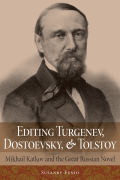 Editing Turgenev, Dostoevsky, and Tolstoy: Mikhail Katkov and the Great Russian Novel