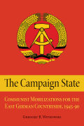 The Campaign State: Communist Mobilizations for the East German Countryside, 1945-1990