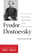 Fyodor Dostoevsky: In the Beginning (1821–1845): A Life in Letters, Memoirs, and Criticism