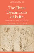 The Three Dynamisms of Faith: Searching for Meaning, Fulfillment, and Truth