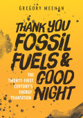 Thank You Fossil Fuels and Good Night: The 21st Century's Energy Transition