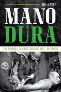 Mano Dura: The Politics of Gang Control in El Salvador