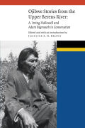 Ojibwe Stories from the Upper Berens River: A. Irving Hallowell and Adam Bigmouth in Conversation