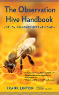 The Observation Hive Handbook: Studying Honey Bees at Home