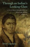 Through an Indian's Looking-Glass: A Cultural Biography of William Apess, Pequot