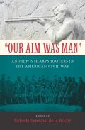 """Our Aim Was Man"": Andrew's Sharpshooters in the American Civil War"