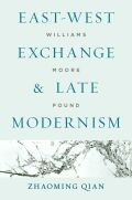 East-West Exchange and Late Modernism: Williams, Moore, Pound