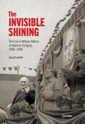 The Invisible Shining: The Cult of Mátyás Rákosi in Stalinist Hungary, 19451956