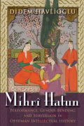 Mihrî Hatun: Performance, Gender-Bending, and Subversion in Ottoman Intellectual History