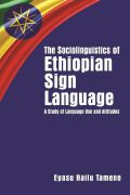 The Sociolinguistics of Ethiopian Sign Language: A Study of Language Use and Attitudes