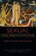 Sexual Disorientations: Queer Temporalities, Affects, Theologies