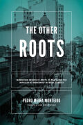 The Other Roots: Wandering Origins in <i>Roots of Brazil</I> and the Impasses of Modernity in Ibero-America