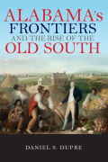 Alabama's Frontiers and the Rise of the Old South cover