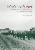 It Can't Last Forever: The 19th Battalion and the Canadian Corps in the First World War