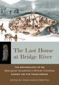 The Last House at Bridge River: The Archaeology of an Aboriginal Household in British Columbia during the Fur Trade Period