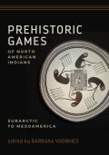 Prehistoric Games of North American Indians: Subarctic to Mesoamerica