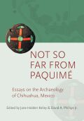 Not so Far from Paquimé: Essays on the Archaeology of Chihuahua, Mexico