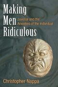 Making Men Ridiculous: Juvenal and the Anxieties of the Individual