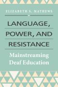 Language, Power, and Resistance: Mainstreaming Deaf Education
