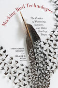 Mocking Bird Technologies: The Poetics of Parroting, Mimicry, and Other Starling Tropes
