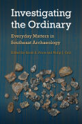 Investigating the Ordinary: Everyday Matters in Southeast Archaeology
