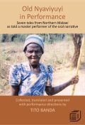 Old Nyaviyuyi in Performance: Seven tales from Northern Malawi as told by a master performer of the oral narrative