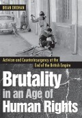 Brutality in an Age of Human Rights: Activism and Counterinsurgency at the End of the British Empire
