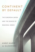 Continent by Default: The European Union and the Demise of Regional Order