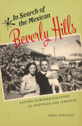 In Search of the Mexican Beverly Hills: Latino Suburbanization in Postwar Los Angeles